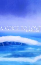 A voice to love by Elvyrah