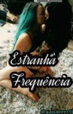 Estranha Frequência •°• lesbians °•° by xanaerection
