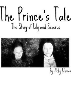 The Prince's Tale (The Story of Lily and Severus) by abbyjohnson