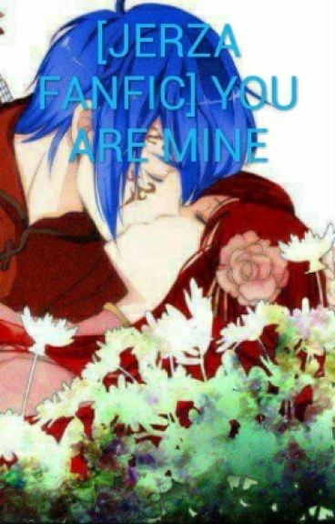 [JERZA FANFIC] YOU ARE MINE