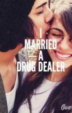 I Married A Drug Dealer by Starlight57