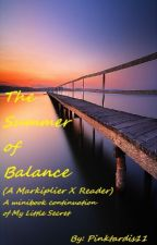 The Summer of Balance (Markiplier x Reader) Book 1.5 of My Little Secret by pinktardis11