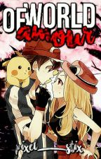 Pokemon X & Y: World of Amour (An Amourshipping Story) by Pixel_Stix