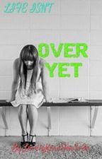 Life Isn't Over Yet! by MrsBunny_Kera