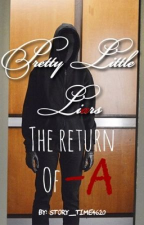 Pretty Little Liars: The Return of -A by story_time4620