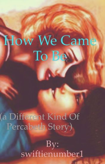 How We Came To Be (a different kind of percabeth story)
