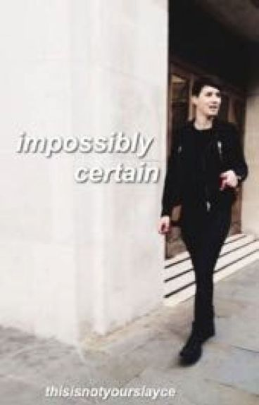 Impossibly Certain [dan howell]