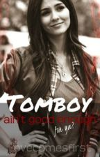 Tomboy Ain't Good Enough For Ya? by lovecomesfirst