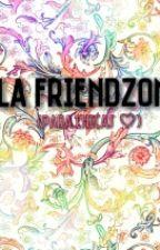 FriendZone ( Para Chicas ) by JazChuCugli