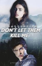 Don't Let Them Kill Me || Teen Wolf  by sjaureguix