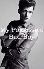 My Possessive Bad Boy by 12cgraham