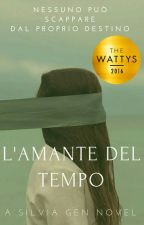 L' Amante del Tempo ||Winner #Wattys2016|| by silviagen