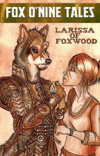 Fox O' Nine Tales: Larissa Of Foxwood by Foxtribune