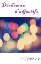 Déchéance d'adjectifs by Jokeroly