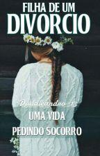 A filha de um divórcio by hYuri_T4E