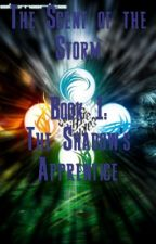 The Scent of the Storm: Book 1: The Shadow's Apprentice by Johnny_Cade_72