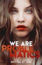 We Are Problematics (Editando) [W.A.P.1] by XPark_AnnX
