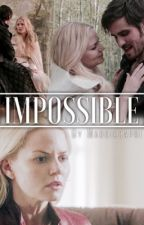 IMPOSSIBLE (an OUAT fanfic)  by maddiecapri