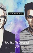 Social Networks || Troyler || AU || by DoNotTouchMyTroylah