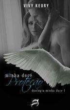 Minha Doce Proteção ( 1° Livro da Duologia Minha Doce) (DEGUSTAÇÃO) by VivyKeury