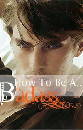 How To Be A Badass by ATransparentSecret