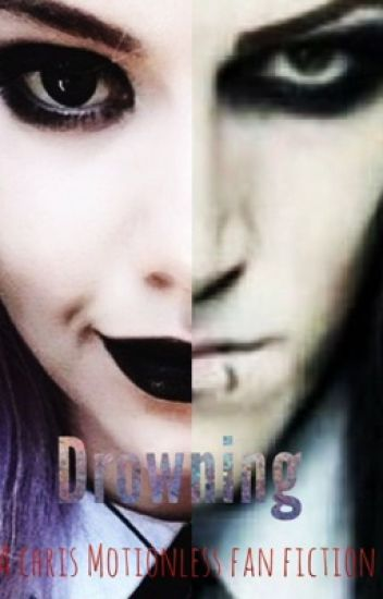 Drowning -A Chris Motionless Fan Fiction-