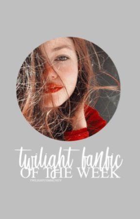 twilight » fanfic of the week  by twilightcommunity