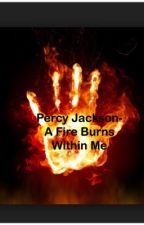Percy Jackson-A Fire Burns Within Me DISCONTINUED by Esee_the_queen