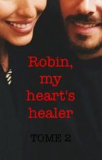 Robin, my heart's healer [TOME 2] // (en pause) by onemoreano