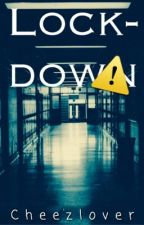 Lockdown [#Wattys2016] by Cheezlover