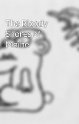 The Bloody Shores of Maine by Choobie