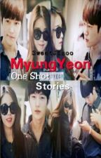 MyungYeon One Shot Stories by SweetJisoo