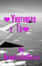 ❤ Youtubers & Tú ❤ by Anto_Jenn