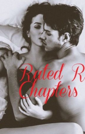 Rated R Chapters by Writing_my_mind