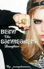 Being The Gangleaders Daughter by _teenagedreamers_