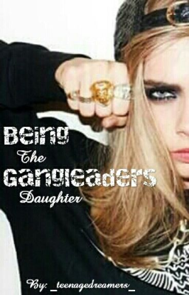 Being The Gangleaders Daughter