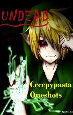 Undead (Creepypasta Oneshots) by Sparky_Buddy