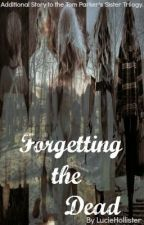 Forgetting The Dead-(Additional Story To The Tom Parker's Sister Trilogy) by LucieHollister
