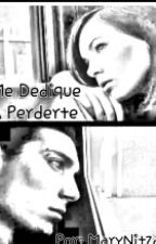 """Me Dedique A Perderte"" by MaryNitza"