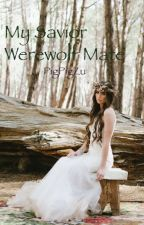 My Savior Werewolf Mate by pigpigzu