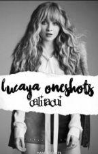 Lucaya//Oneshots by CaliTacui