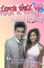 Love Will Find A Way (Bailona Fan Fiction) by ItpudaTiny
