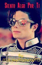 Siento Algo Por ti (Novela de Michael Jackson y tu) by MichelDJackson23