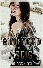 Ang Girlfriend kong Astig ✔ by mingshinxi