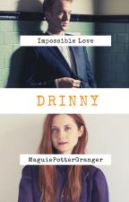 Impossible Love [Drinny] by MaguiePotterGranger