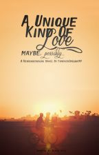 A Unique Kind of Love (PUBLISHED) by foreversmilin
