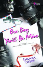 One Day You'll Be Mine by karyaseni2u