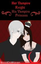 Her Vampire Knight, His Vampire Princess by BloodDollRaven