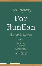 [Drabble | Oneshot] For HUNHAN by Joo_young