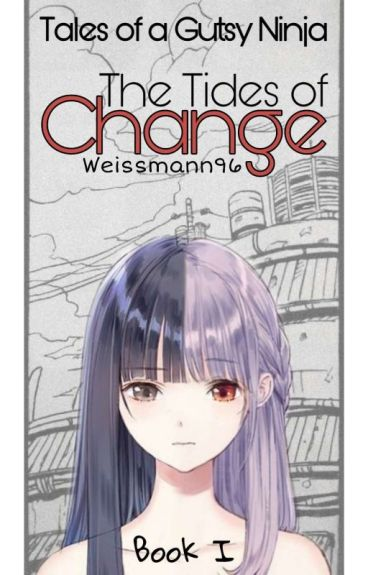 The tides of change (Tales of a gutsy Ninja 1) - Completed!